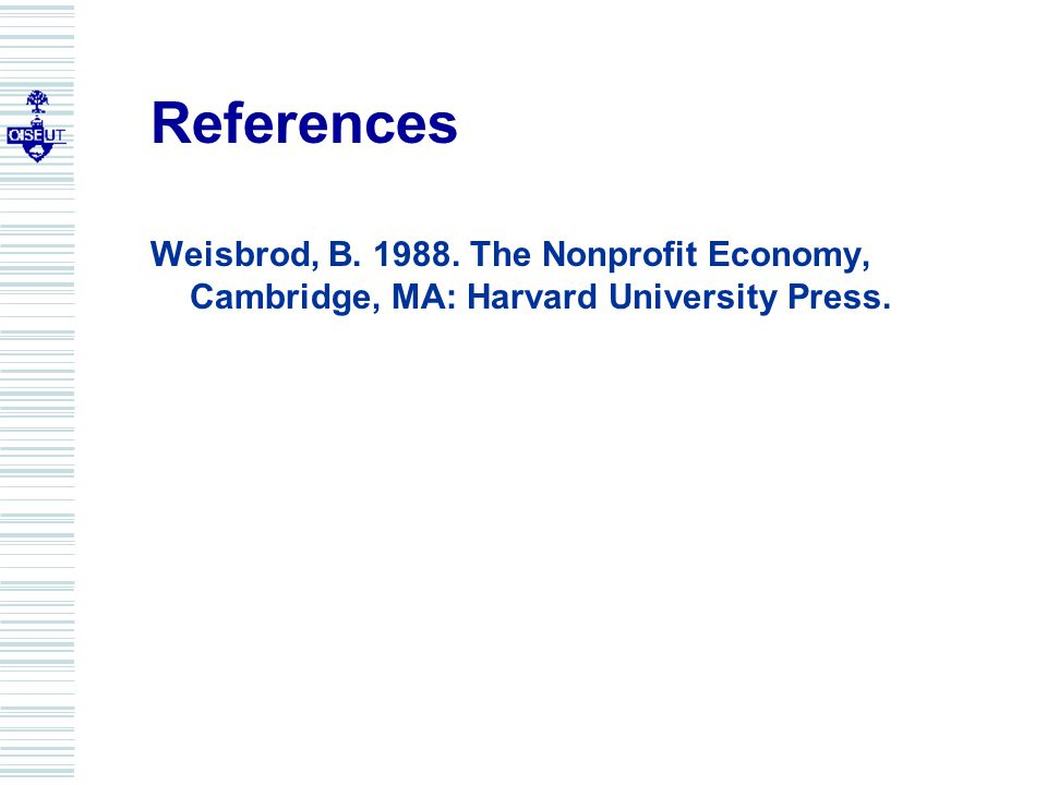 References Weisbrod, B. 1988. The Nonprofit Economy, Cambridge, MA: Harvard University Press.