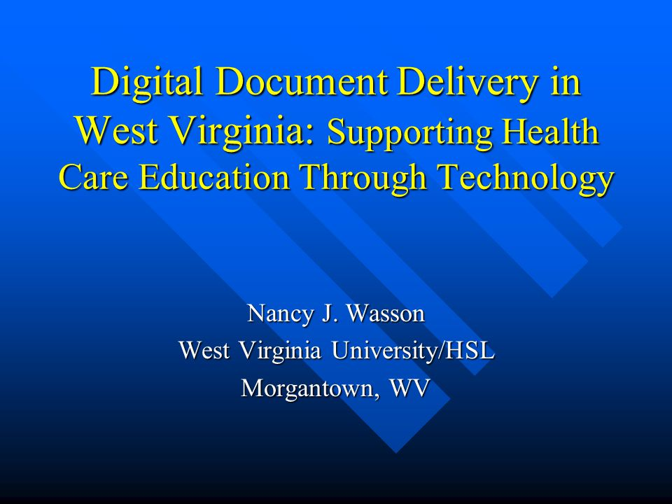 Digital Document Delivery in West Virginia: Supporting Health Care Education Through Technology Nancy J.