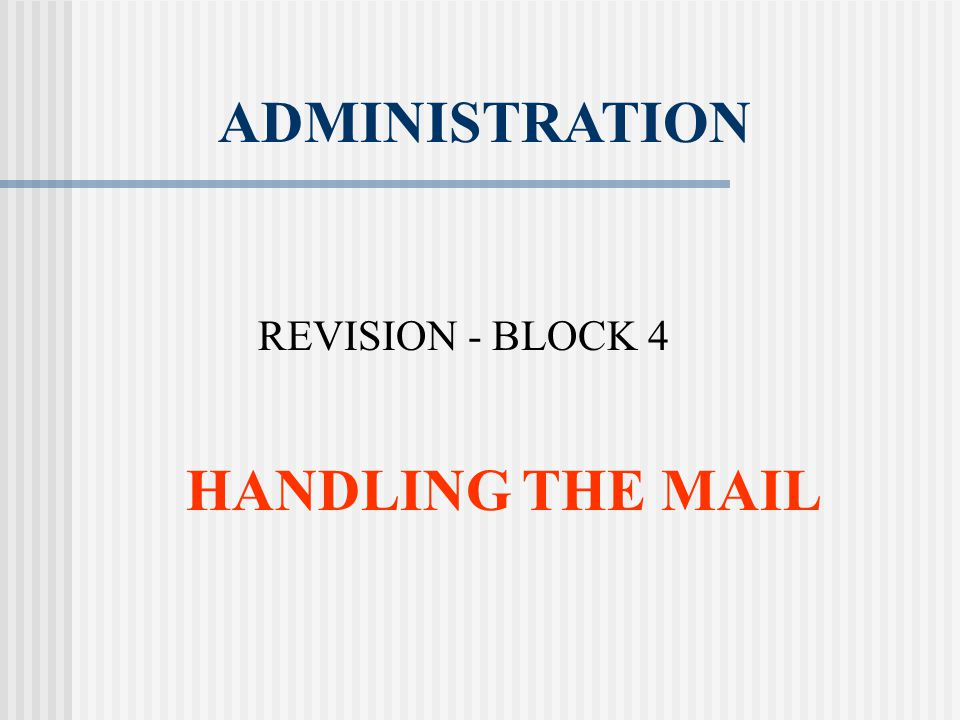 ADMINISTRATION HANDLING THE MAIL REVISION - BLOCK 4