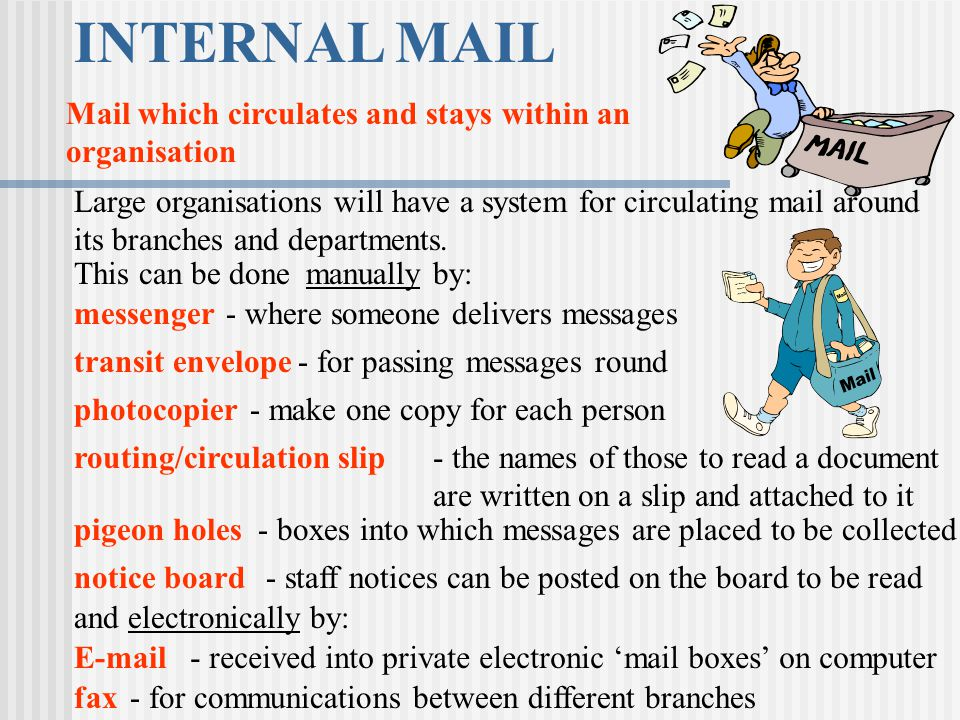 INTERNAL MAIL Large organisations will have a system for circulating mail around its branches and departments. This can be done messenger transit enve