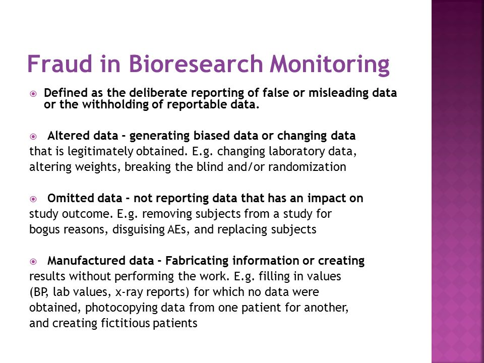 Fraud in Bioresearch Monitoring  Defined as the deliberate reporting of false or misleading data or the withholding of reportable data.
