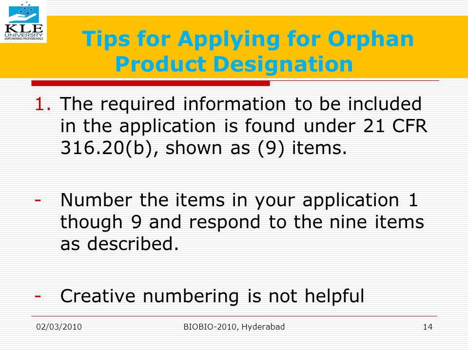 Tips for Applying for Orphan Product Designation 1.The required information to be included in the application is found under 21 CFR 316.20(b), shown as (9) items.