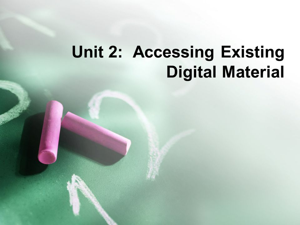 Unit 2: Accessing Existing Digital Material