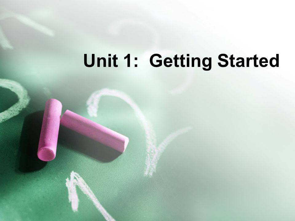 Unit 1: Getting Started