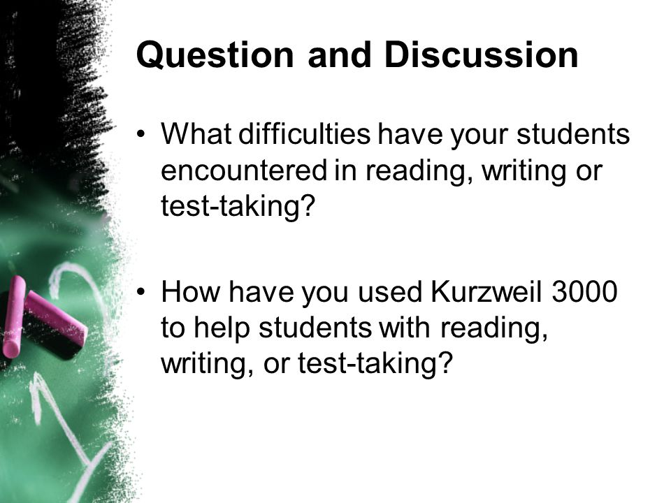 Question and Discussion What difficulties have your students encountered in reading, writing or test-taking.