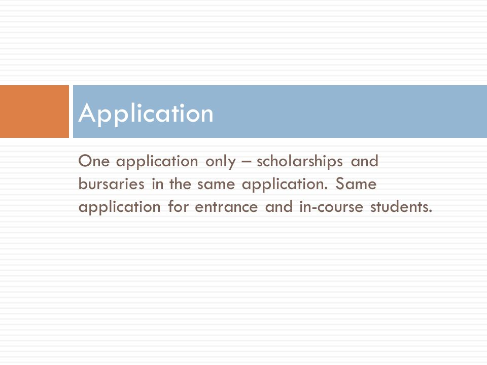 One application only – scholarships and bursaries in the same application.