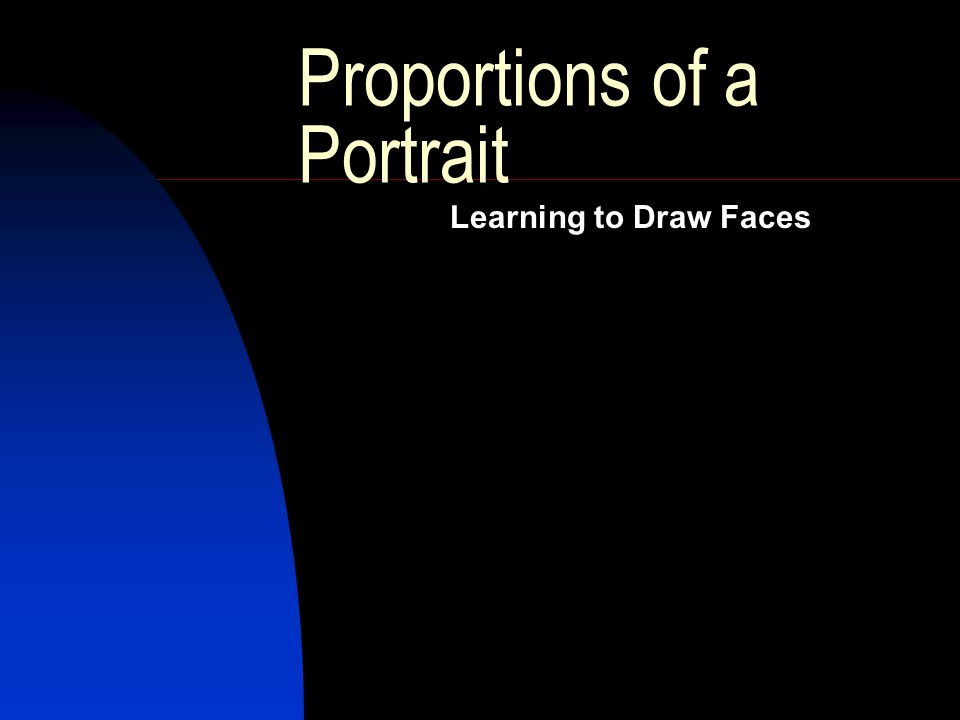Proportions of a Portrait Learning to Draw Faces