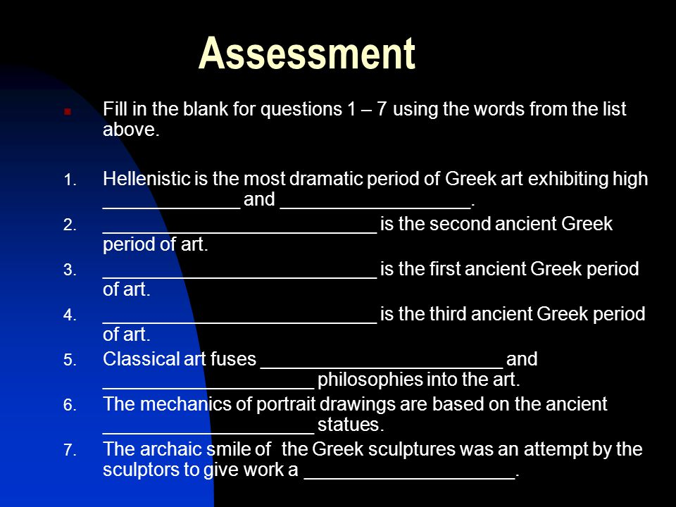 Assessment Fill in the blank for questions 1 – 7 using the words from the list above.