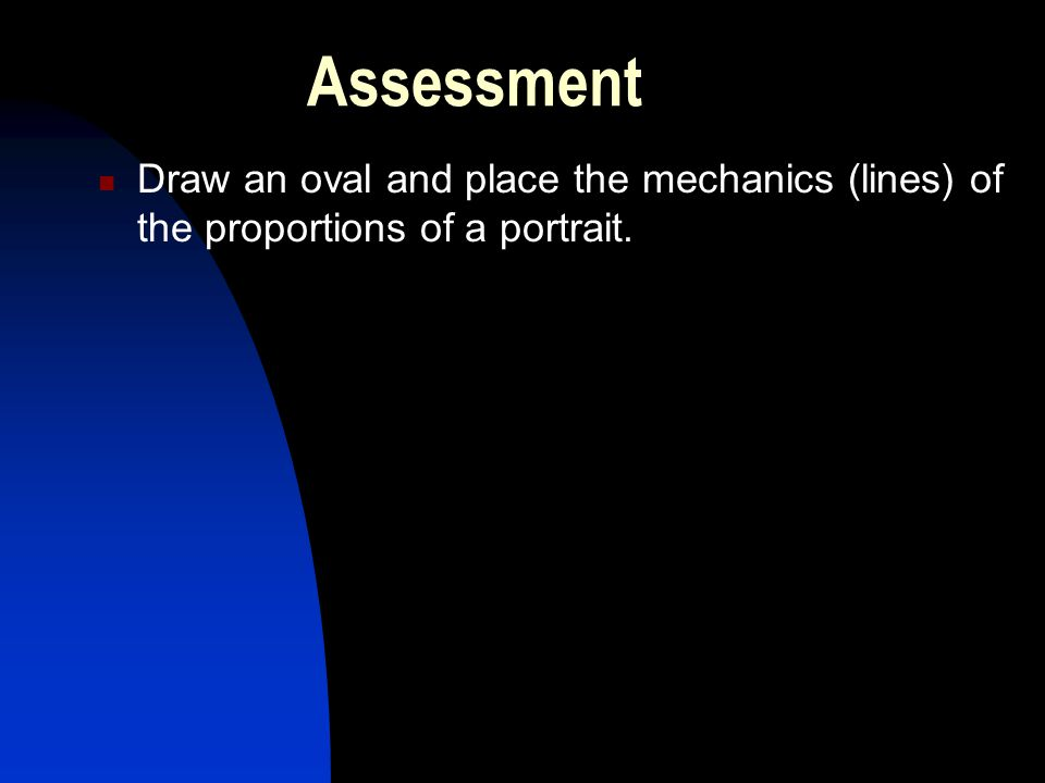 Assessment Draw an oval and place the mechanics (lines) of the proportions of a portrait.