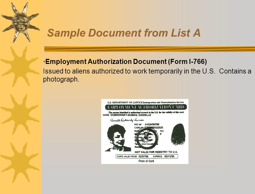 Sample Document from List A Employment Authorization Document (Form I-766) Issued to aliens authorized to work temporarily in the U.S. Contains a phot