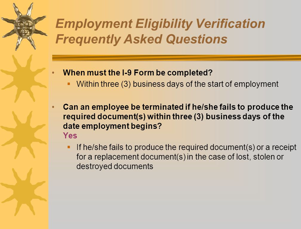 Employment Eligibility Verification Frequently Asked Questions When must the I-9 Form be completed?  Within three (3) business days of the start of e