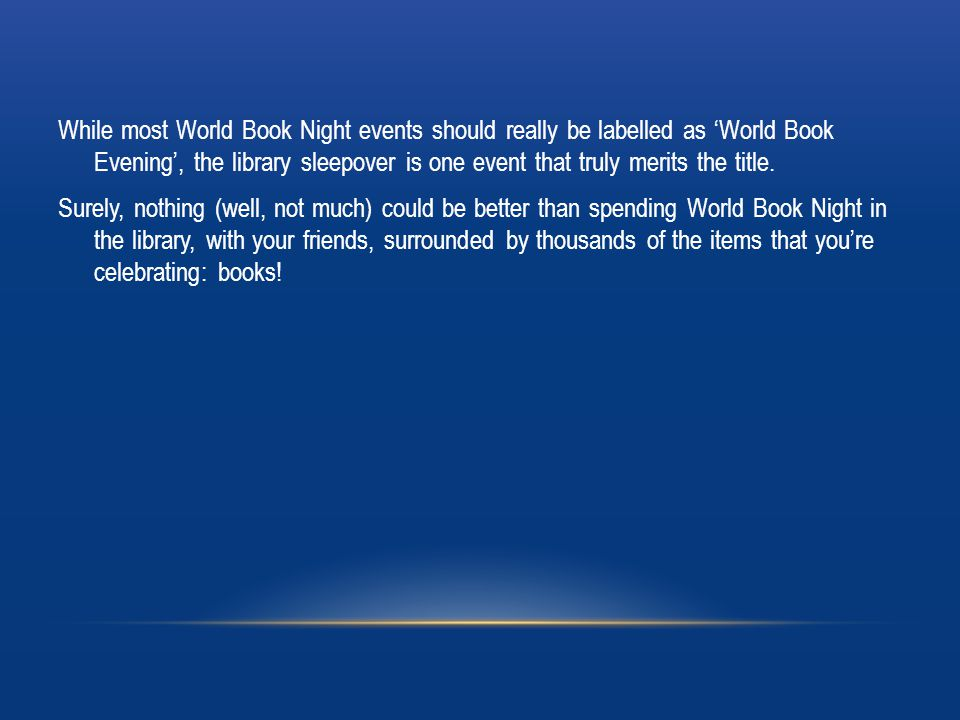 BEDTIME READING It is World Book Night so why not have a spot of shared bedtime reading at your event.