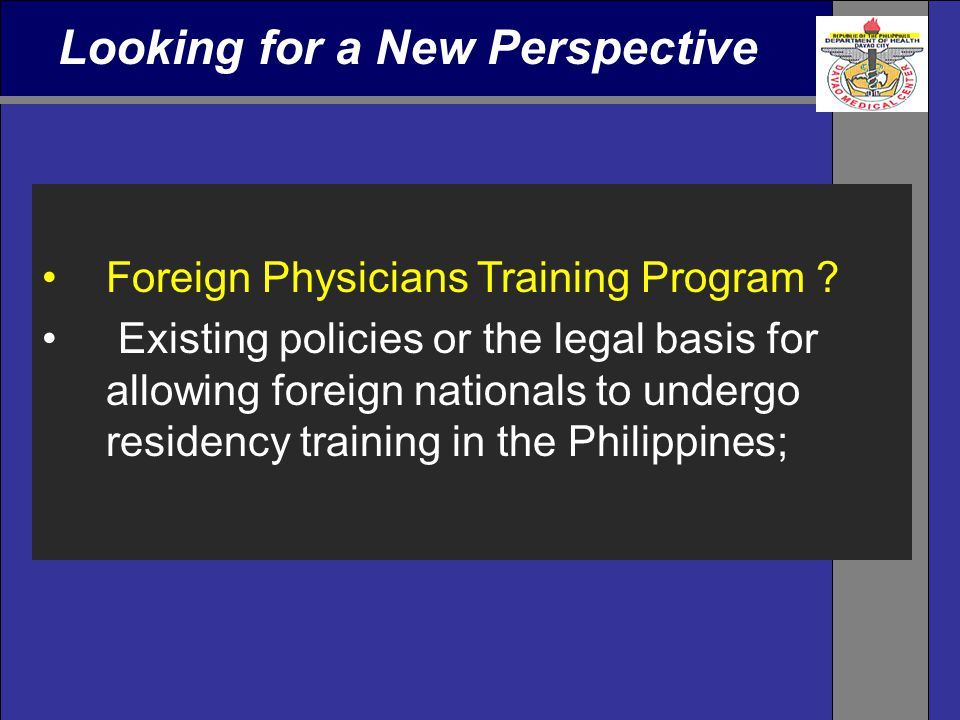 Looking for a New Perspective Foreign Physicians Training Program ? Existing policies or the legal basis for allowing foreign nationals to undergo res