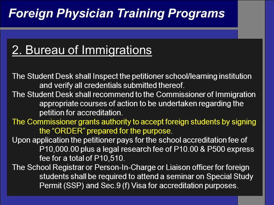 Foreign Physician Training Programs 2. Bureau of Immigrations The Student Desk shall Inspect the petitioner school/learning institution and verify all