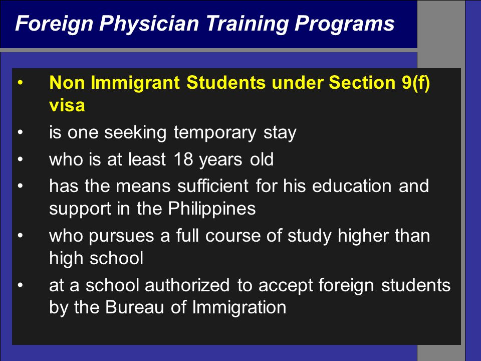 Foreign Physician Training Programs Non Immigrant Students under Section 9(f) visa is one seeking temporary stay who is at least 18 years old has the