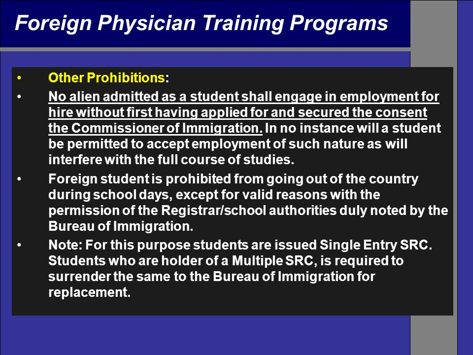 Foreign Physician Training Programs Other Prohibitions: No alien admitted as a student shall engage in employment for hire without first having applied for and secured the consent the Commissioner of Immigration.