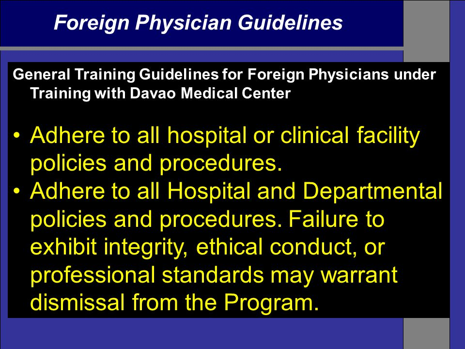 Foreign Physician Guidelines General Training Guidelines for Foreign Physicians under Training with Davao Medical Center Adhere to all hospital or cli