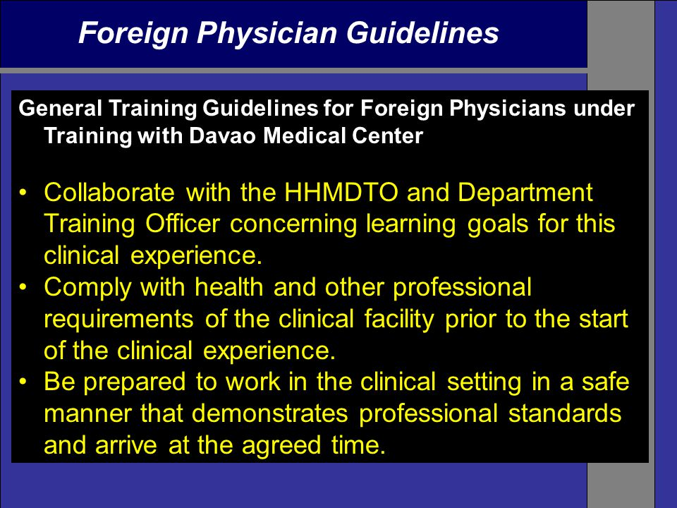 Foreign Physician Guidelines General Training Guidelines for Foreign Physicians under Training with Davao Medical Center Collaborate with the HHMDTO and Department Training Officer concerning learning goals for this clinical experience.