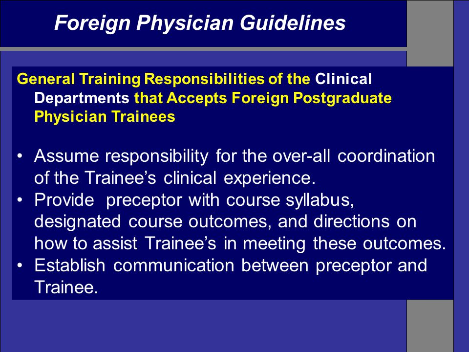 Foreign Physician Guidelines General Training Responsibilities of the Clinical Departments that Accepts Foreign Postgraduate Physician Trainees Assume responsibility for the over-all coordination of the Trainee's clinical experience.