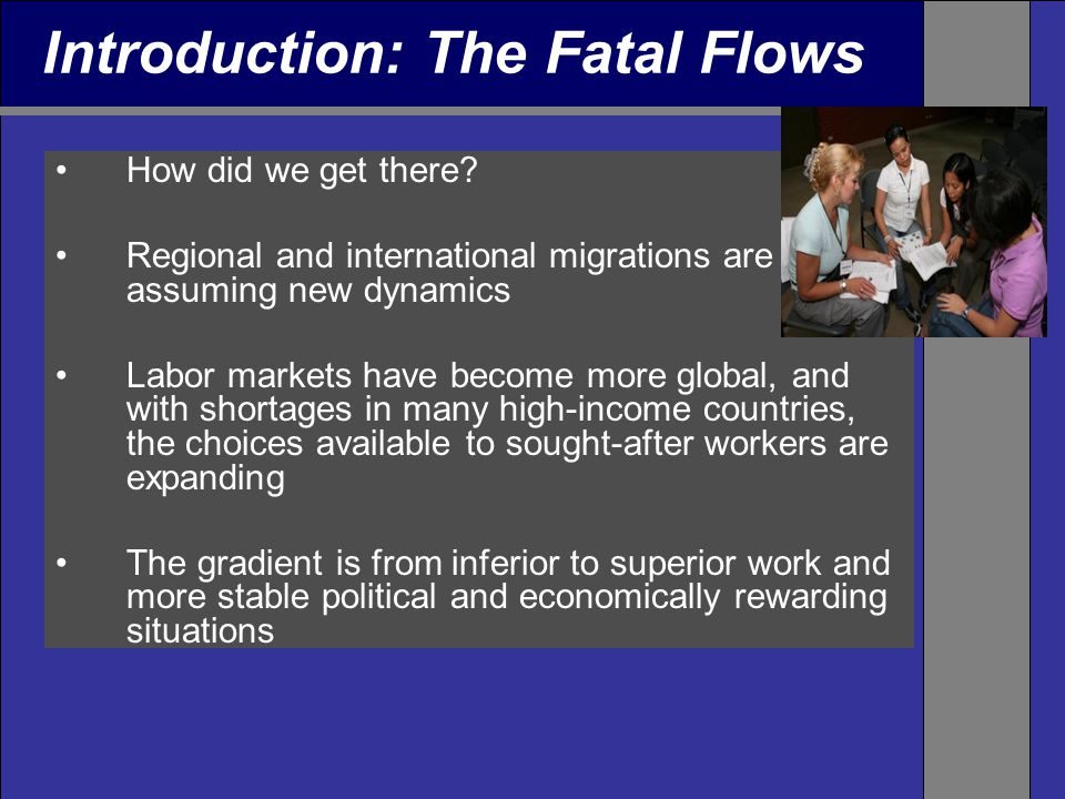 Introduction: The Fatal Flows How did we get there? Regional and international migrations are assuming new dynamics Labor markets have become more glo