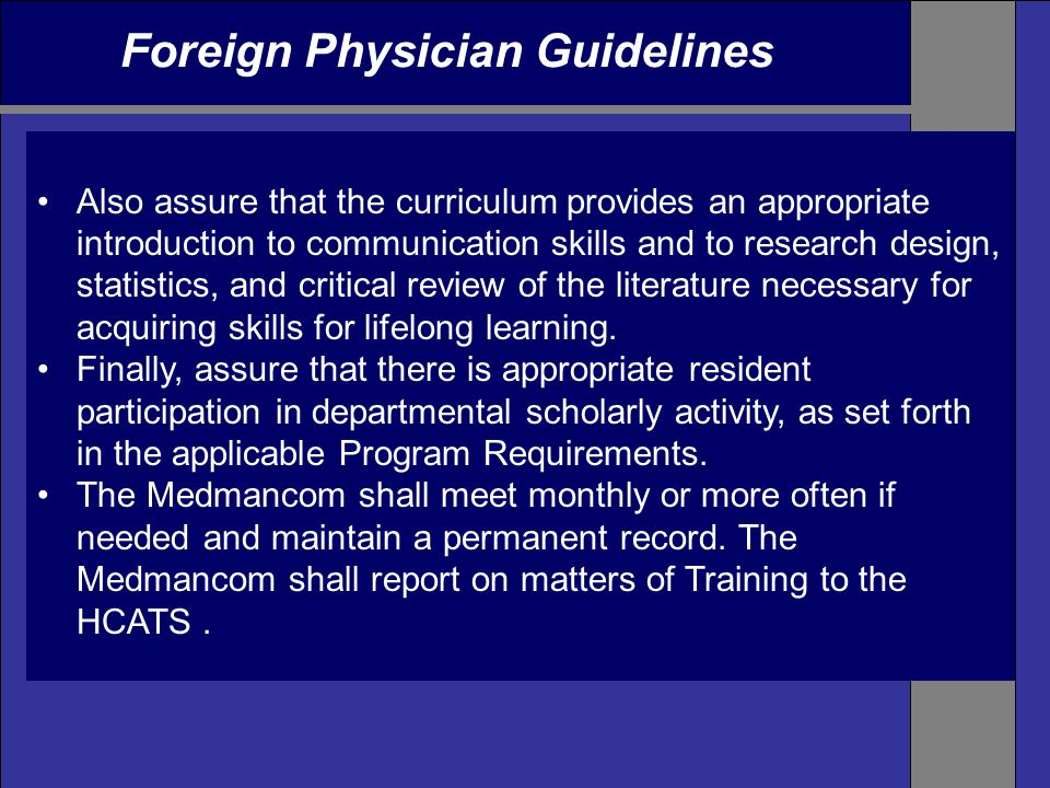Foreign Physician Guidelines Also assure that the curriculum provides an appropriate introduction to communication skills and to research design, statistics, and critical review of the literature necessary for acquiring skills for lifelong learning.