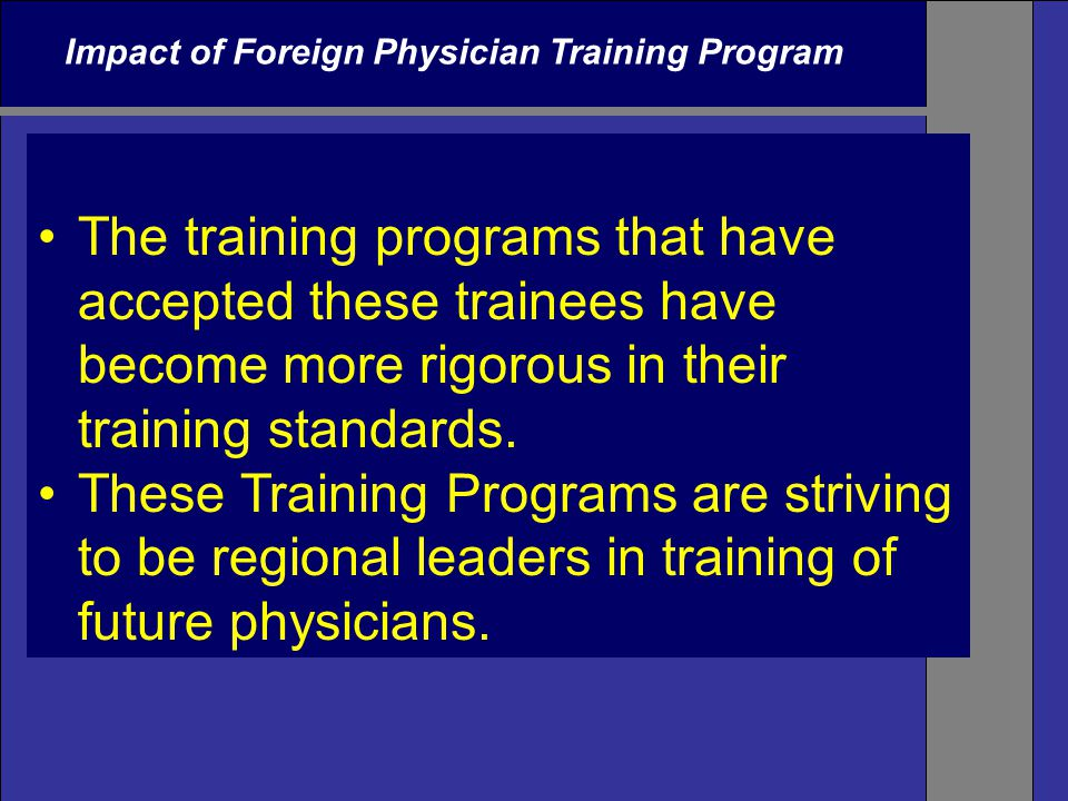 Impact of Foreign Physician Training Program The training programs that have accepted these trainees have become more rigorous in their training standards.