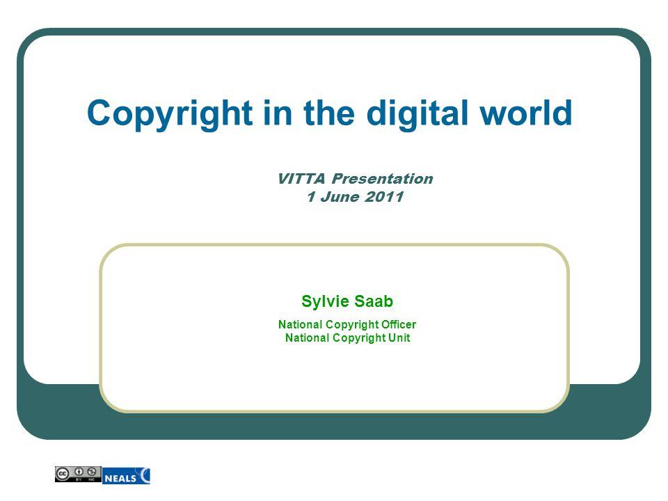VITTA Presentation 1 June 2011 Copyright in the digital world Sylvie Saab National Copyright Officer National Copyright Unit