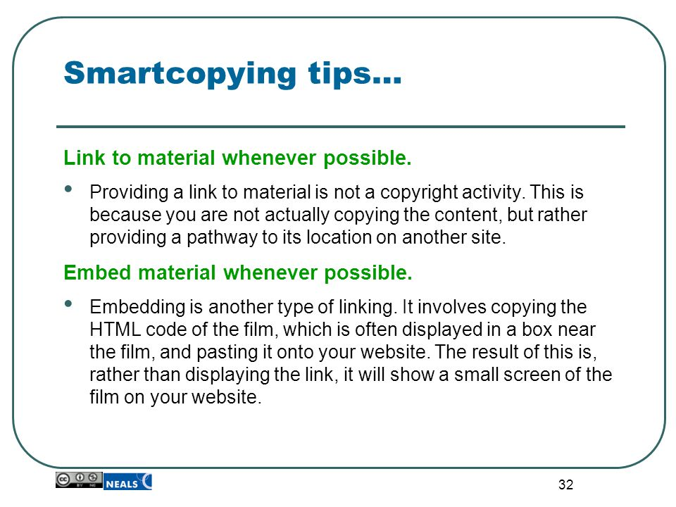 32 Smartcopying tips… Link to material whenever possible. Providing a link to material is not a copyright activity. This is because you are not actual