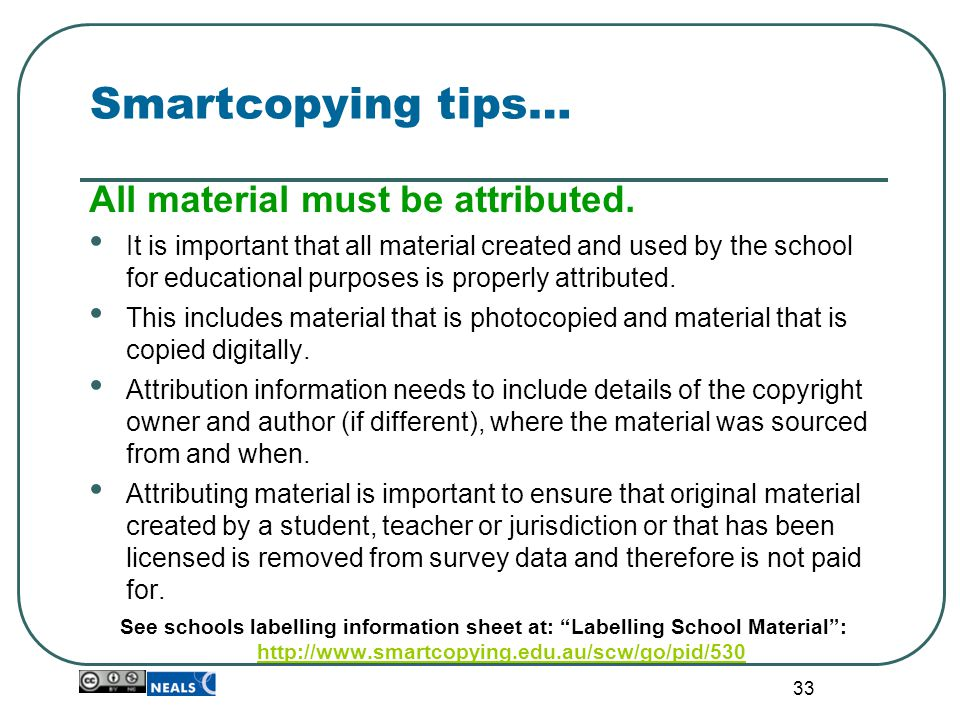 33 Smartcopying tips… All material must be attributed. It is important that all material created and used by the school for educational purposes is pr