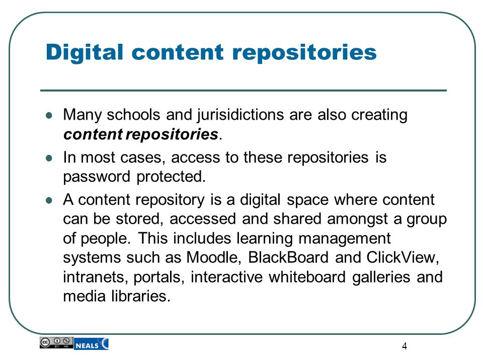 4 Digital content repositories Many schools and jurisidictions are also creating content repositories. In most cases, access to these repositories is