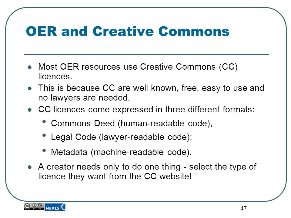 47 OER and Creative Commons Most OER resources use Creative Commons (CC) licences.