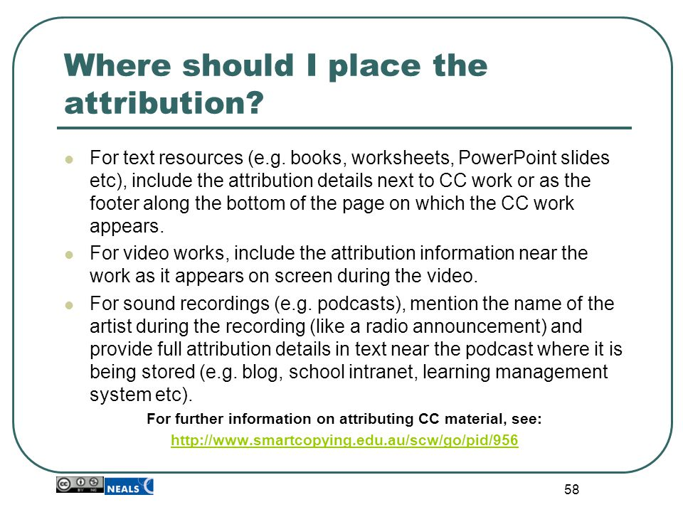 Where should I place the attribution? For text resources (e.g. books, worksheets, PowerPoint slides etc), include the attribution details next to CC w