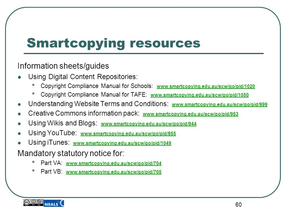 Smartcopying resources Information sheets/guides Using Digital Content Repositories: Copyright Compliance Manual for Schools: www.smartcopying.edu.au/