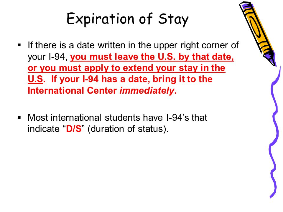 Expiration of Stay  If there is a date written in the upper right corner of your I-94, you must leave the U.S.