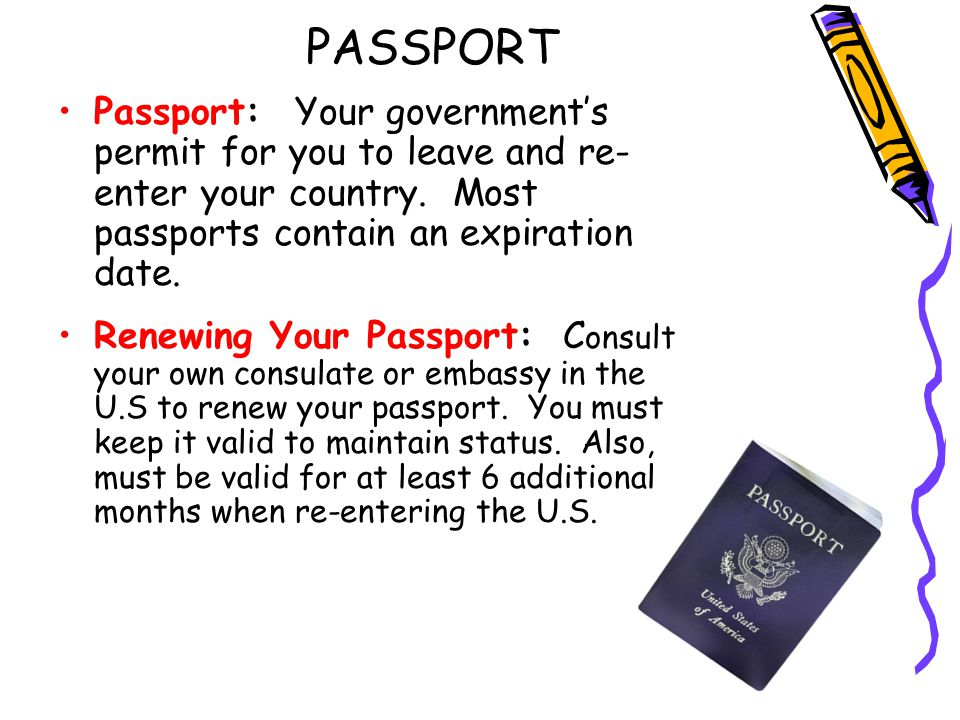PASSPORT Passport: Your government's permit for you to leave and re- enter your country.