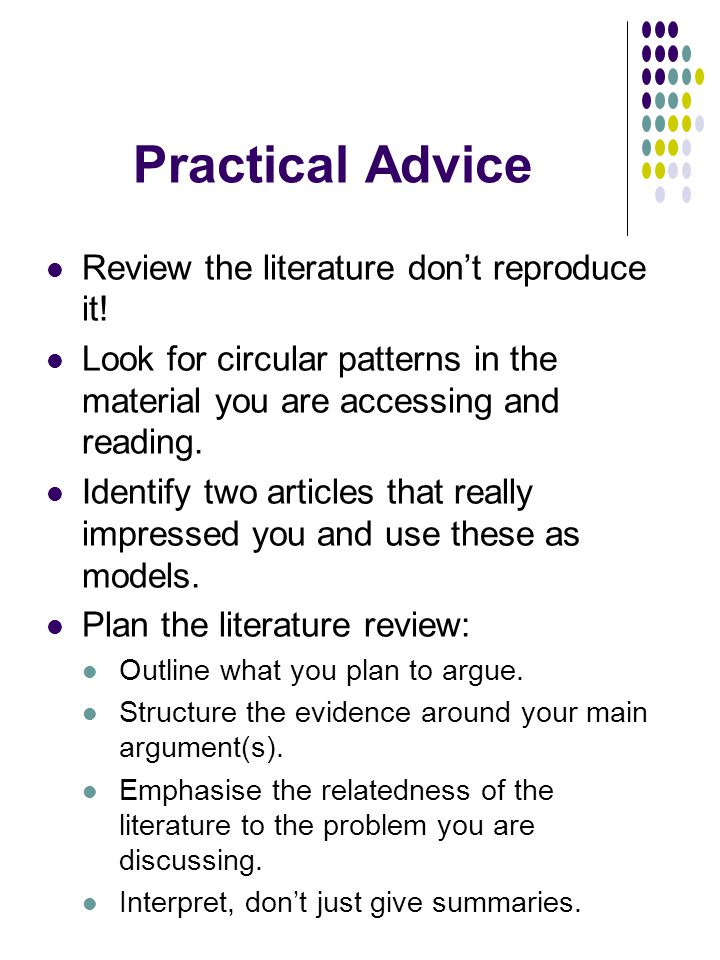 Practical Advice Review the literature don't reproduce it.