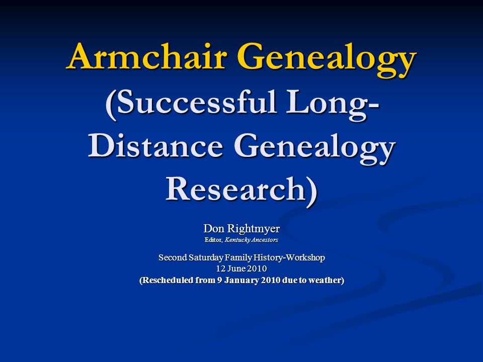 Why Armchair Genealogy. I can't get there from here. Research location is too far away.