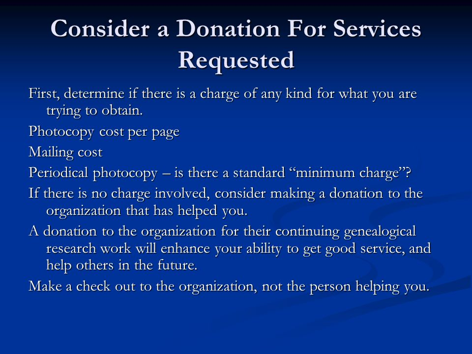 Consider a Donation For Services Requested First, determine if there is a charge of any kind for what you are trying to obtain.