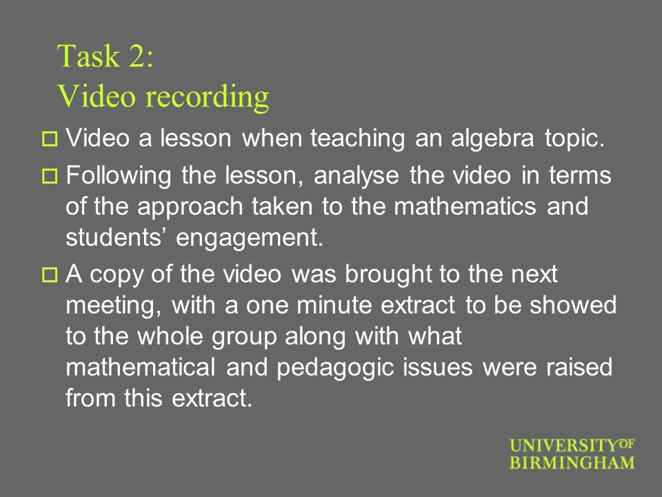 Task 2: Video recording  Video a lesson when teaching an algebra topic.