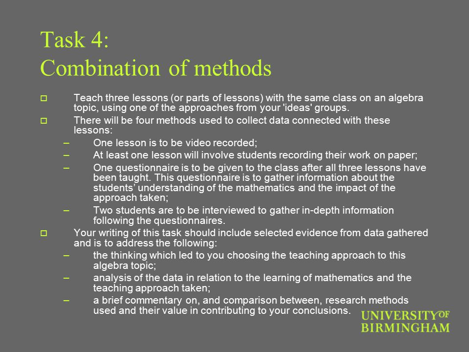 Task 4: Combination of methods  Teach three lessons (or parts of lessons) with the same class on an algebra topic, using one of the approaches from your ideas groups.