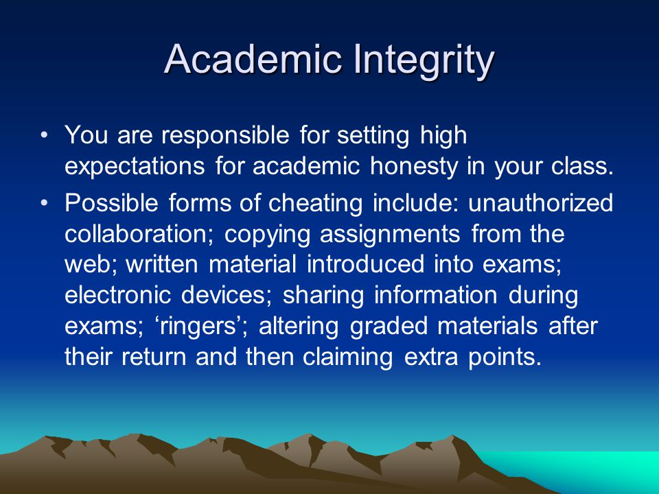 Academic Integrity You are responsible for setting high expectations for academic honesty in your class.