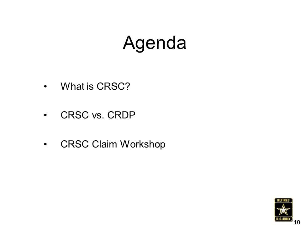 Agenda What is CRSC? CRSC vs. CRDP CRSC Claim Workshop 10