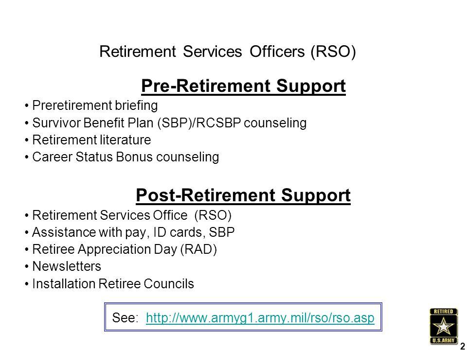 Retirement Services Officers (RSO) Pre-Retirement Support Preretirement briefing Survivor Benefit Plan (SBP)/RCSBP counseling Retirement literature Ca