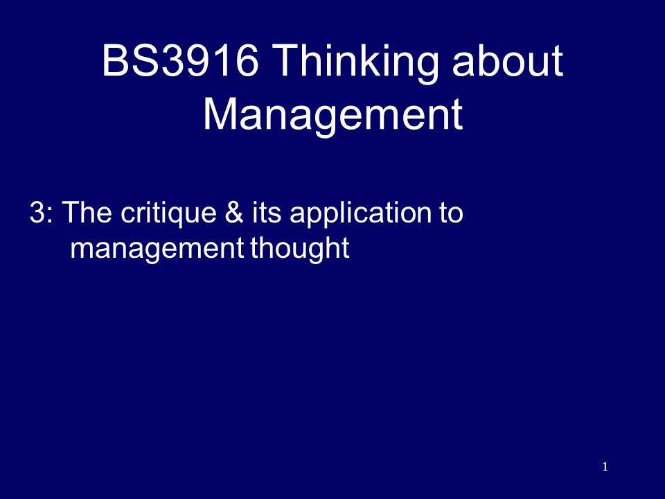 12 BS3916 Thinking about Management 3: The critique & its application to management thought Argue appropriately  Tailor your critique to the type of article you have chosen (e.g) - do not say it is incomprehensible if it is written for a technical audience -not sufficiently academic if written in a lighter style  remember your critique says as much about the reviewer as the reviewed