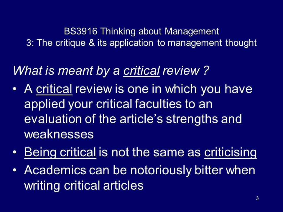 14 BS3916 Thinking about Management 3: The critique & its application to management thought Make any evaluation balanced…  Your evaluation should always find something positive to say, as well as including critical points  your critique should be such that others recognise the article when they read it for themselves  support your own judgements with evidence