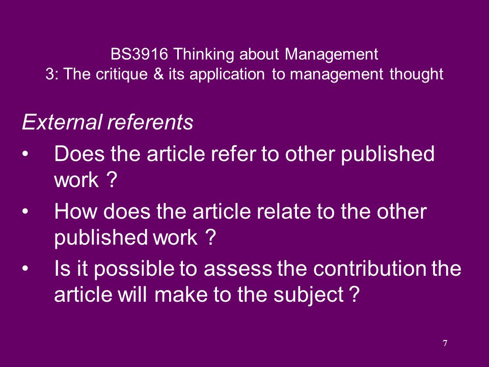 8 BS3916 Thinking about Management 3: The critique & its application to management thought If the article reports on a survey… Is the sample indicated, plus relevant details .