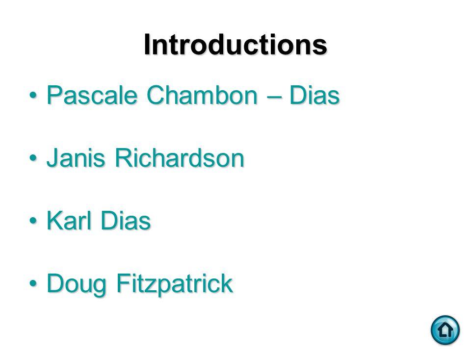 Introductions Pascale Chambon – DiasPascale Chambon – Dias Janis RichardsonJanis Richardson Karl DiasKarl Dias Doug FitzpatrickDoug Fitzpatrick