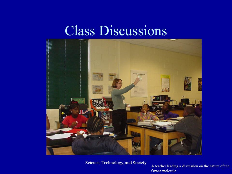 Science, Technology, and Society Class Discussions A teacher leading a discussion on the nature of the Ozone molecule.