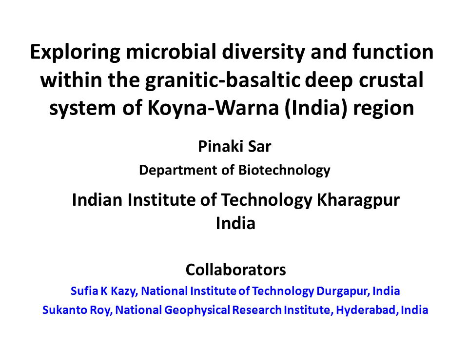 Exploring microbial diversity and function within the granitic-basaltic deep crustal system of Koyna-Warna (India) region Pinaki Sar Department of Bio