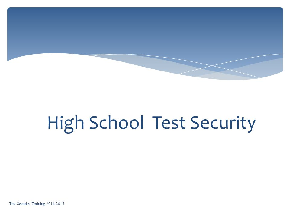 High School Test Security Test Security Training 2014-2015